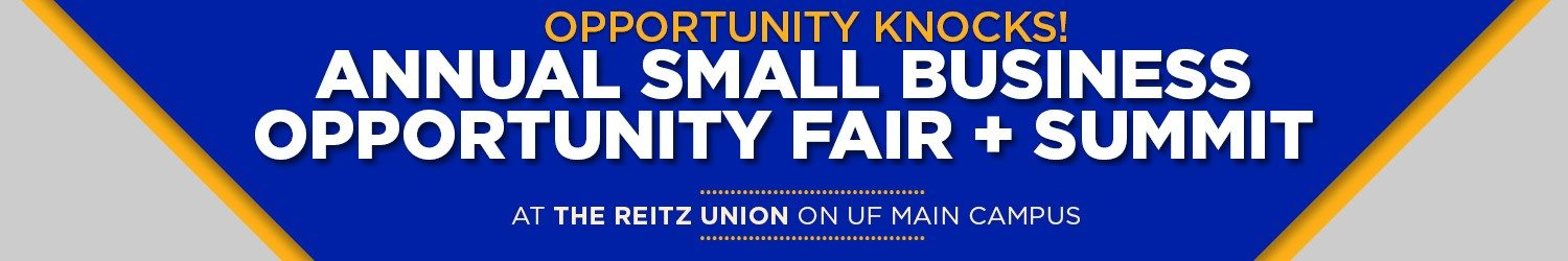 Opportunity Knocks! Annual Small Business Opportunity Fair + Summit. At the Reitz Union on UF Main Campus.
